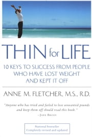 Thin for Life - 10 Keys to Success from People Who Have Lost Weight and Kept It Off ebook by Anne M. Fletcher M.S., R.D.