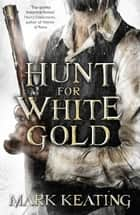 Hunt for White Gold ebook by Mark Keating