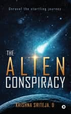 The Alien Conspiracy - Unravel the startling journey ebook by Krishna Sriteja. D