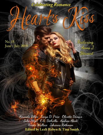 Heart's Kiss: Issue 15, June-July 2019: Featuring Anna J. Stewart - Heart's Kiss, #15 ebook by Anna J. Stewart,Tonya D. Price,Johanna Rothman,Krista Wallace