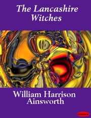 The Lancashire Witches ebook by William H. Ainsworth
