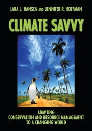 Climate Savvy - Adapting Conservation and Resource Management to a Changing World ebook by Lara J. Hansen,Jennifer Ruth Hoffman
