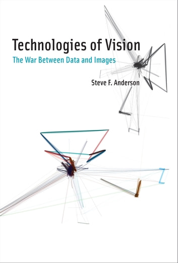 Technologies of Vision - The War Between Data and Images ebook by Steve F Anderson