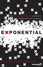 Exponential - How You and Your Friends Can Start a Missional Church Movement ebook by Dave Ferguson, Jon Ferguson