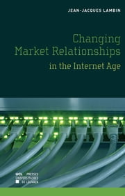 Changing Market Relationships in the Internet Age ebook by Jean-Jacques Lambin