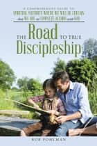 The Road to True Discipleship ebook by Rob Pohlman