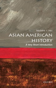 Asian American History: A Very Short Introduction ebook by Madeline Y. Hsu