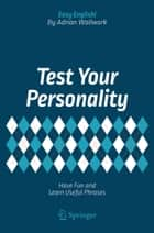 Test Your Personality - Have Fun and Learn Useful Phrases ebook by Adrian Wallwork