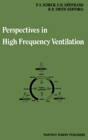 Perspectives in High Frequency Ventilation - Proceedings of the international symposium held at Erasmus University, Rotterdam, 17–18 September 1982 ebook by P.A. Scheck,Ulf H. Sjöstrand,R. Brian Smith
