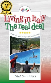 Living in Italy: The Real Deal - How to Survive the Good Life (an expat travel guide) ebook by Stef Smulders