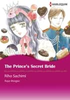 The Prince's Secret Bride (Harlequin Comics) - Harlequin Comics ebook by Riho Sachimi, Raye Morgan