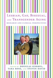 Lesbian, Gay, Bisexual, and Transgender Aging - Research and Clinical Perspectives ebook by
