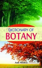 Dictionary of Botany ebook by Anil Mishra