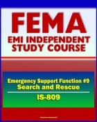 21st Century FEMA Study Course: Emergency Support Function #9 Search and Rescue (IS-809) - Search and Rescue (SAR), Urban (US+R), Coast Guard, Structural Collapse ebook by Progressive Management
