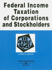 Burke's Federal Income Taxation of Corporations and Stockholders in a Nutshell, 6th ebook by Karen Burke