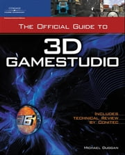The Official Guide to 3D GameStudio ebook by Michael Duggan