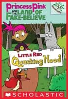 Little Red Quacking Hood: A Branches Book (Princess Pink and the Land of Fake-Believe #2) ebook by Noah Z. Jones, Noah Z. Jones