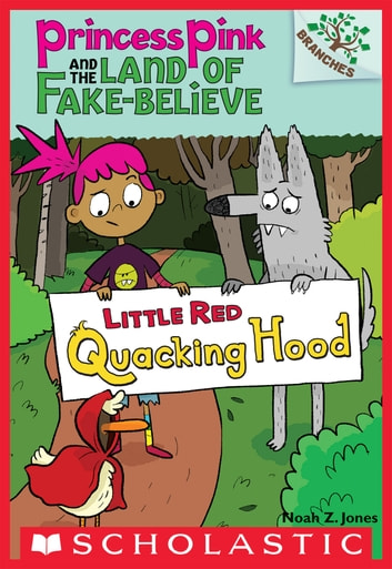 Little Red Quacking Hood: A Branches Book (Princess Pink and the Land of Fake-Believe #2) ebook by Noah Z. Jones