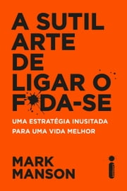 A sutil arte de ligar o f*da-se ebook by Mark Manson