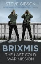 Live and Let Spy - BRIXMIS - The Last Cold War Mission ebook by Steve Gibson