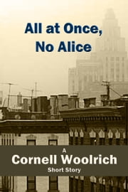 All at Once, No Alice ebook by Cornell Woolrich