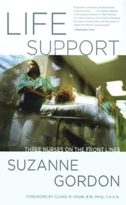 Life Support - Three Nurses on the Front Lines ebook by Suzanne Gordon,Claire M. Fagin