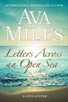 Letters Across An Open Sea (Letter #3) ebook by Ava Miles