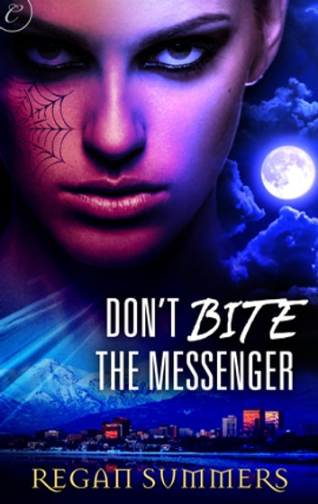 Don't Bite the Messenger ebook by Regan Summers