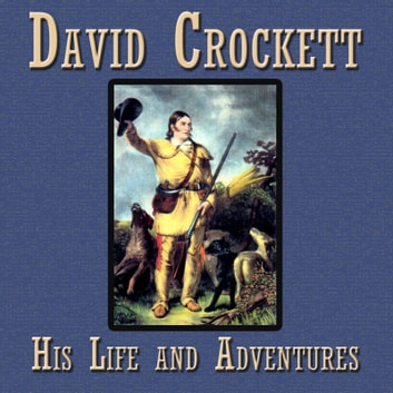 David Crockett. His Life and Adventures audiobook by John Stevens Cabot Abbott