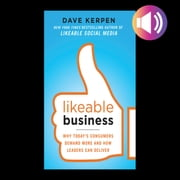 Likeable Business: Why Today's Consumers Demand More and How Leaders Can Deliver audiobook by Dave Kerpen, Theresa Braun, Valerie Pritchard