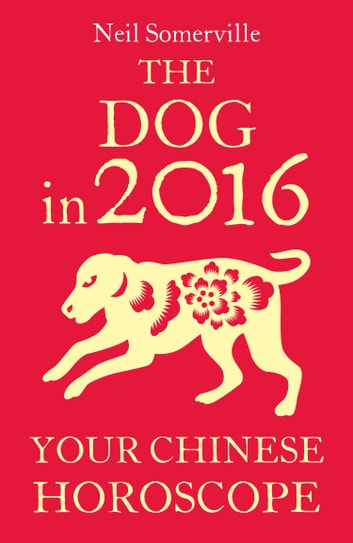 ac4cf74a6 The Dog in 2016: Your Chinese Horoscope eBook by Neil Somerville ...