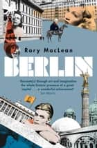 Berlin - Imagine a City ebook by Rory MacLean