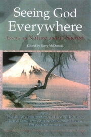 Seeing God Everywhere: Essays On Nature - Essays on Nature and the Sacred ebook by Barry McDonald