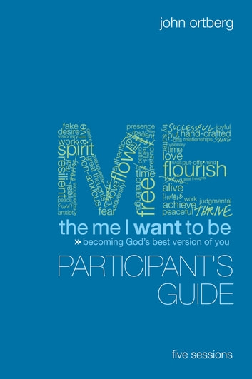 The Me I Want to Be Participant's Guide - Becoming God's Best Version of You ebook by John Ortberg
