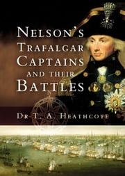 Nelson's Trafalgar Captains and Their Battles ebook by T Heathcote