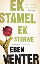 Ek stamel ek sterwe ebook by Eben Venter