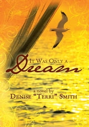 "It Was Only a Dream ebook by Denise ""Terri"" Smith"
