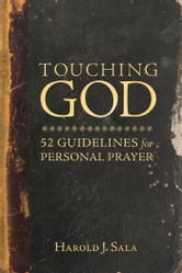 Touching God - 52 Guidelines for Personal Prayer ebook by Harold J. Sala