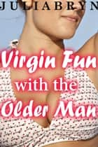 Virgin Fun with the Older Man ebook by Julia Bryn