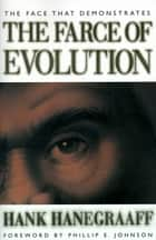 The Face That Demonstrates The Farce of Evolution ebook by Hank Hanegraaff