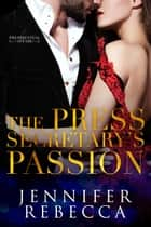The Press Secretary's Passion - A Presidential Affair, #3 ebook by