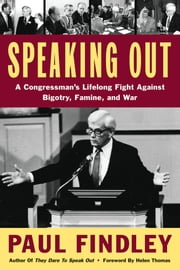 Speaking Out - A Congressman's Lifelong Fight Against Bigotry, Famine, and War ebook by Paul Findley,Helen Thomas