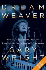 Dream Weaver Deluxe - A Memoir; Music, Meditation, and My Friendship with George Harrison ebook by Gary Wright
