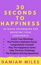 30 Seconds To Happiness ebook by Damian Miles