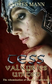 Tess: Valkyries United: The Abomination of Human Trafficking ebook by Andres Mann