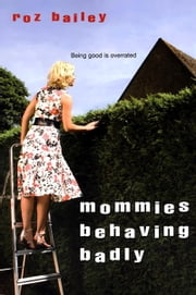 Mommies Behaving Badly ebook by Roz Bailey