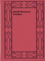 Small Horses in Warfare ebook by Sir Walter Gilbey
