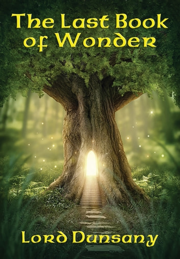 The Last Book of Wonder - With linked Table of Contents ebook by Lord Dunsany