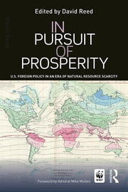 In Pursuit of Prosperity - U.S Foreign Policy in an Era of Natural Resource Scarcity ebook by David Reed