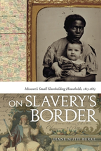 On Slavery's Border - Missouri's Small Slaveholding Households, 1815-1865 ebook by Diane Mutti Burke